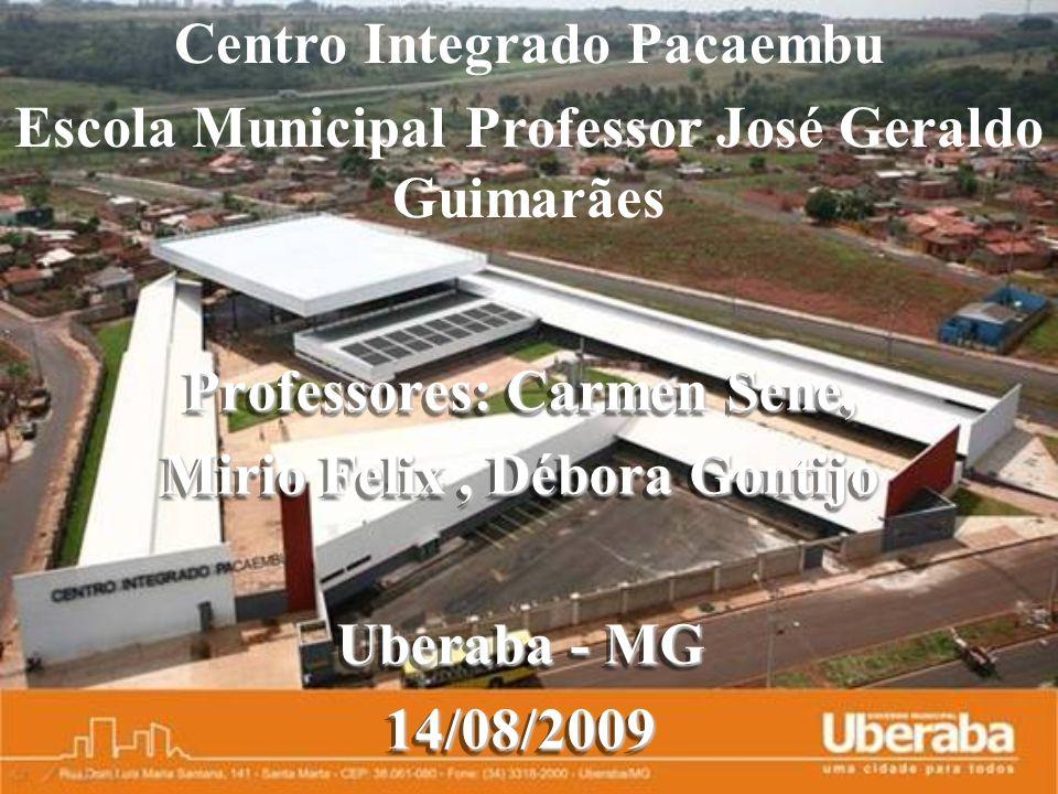 Professores: Carmen Sene, Mirio Felix, Débora Gontijo Uberaba - MG 14/08/2009 Professores: Carmen Sene, Mirio Felix, Débora Gontijo Uberaba - MG 14/08