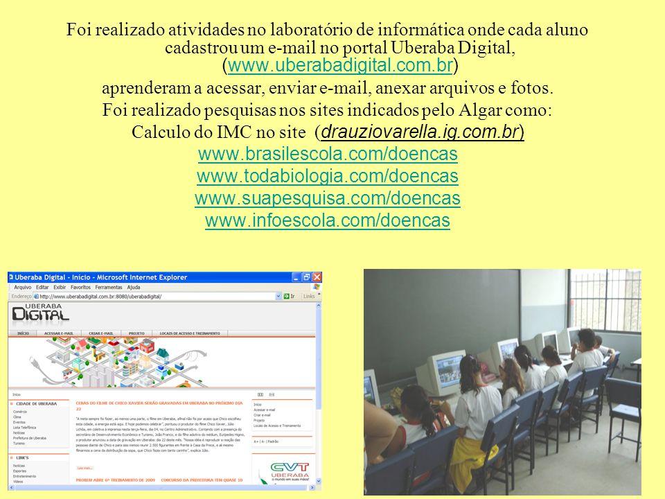 Foi realizado atividades no laboratório de informática onde cada aluno cadastrou um e-mail no portal Uberaba Digital, (www.uberabadigital.com.br)www.u