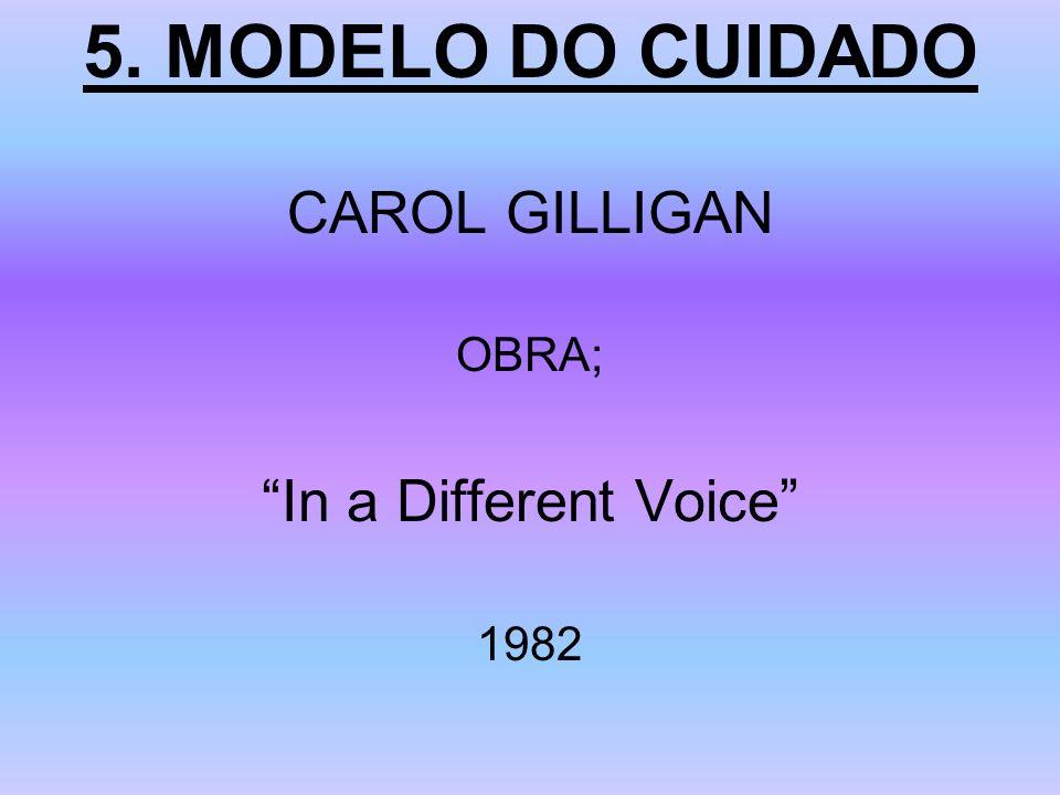 5. MODELO DO CUIDADO CAROL GILLIGAN OBRA; In a Different Voice 1982