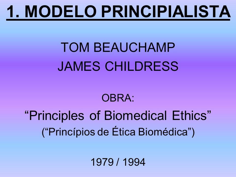 1. MODELO PRINCIPIALISTA TOM BEAUCHAMP JAMES CHILDRESS OBRA: Principles of Biomedical Ethics (Princípios de Ética Biomédica) 1979 / 1994