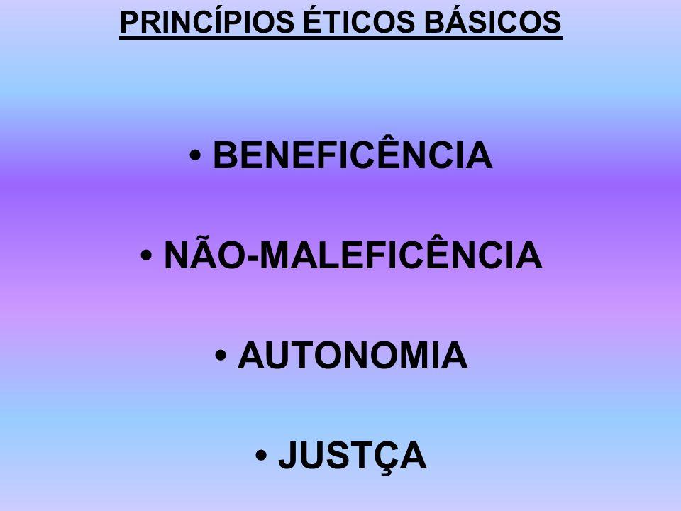 PRINCÍPIOS ÉTICOS BÁSICOS BENEFICÊNCIA NÃO-MALEFICÊNCIA AUTONOMIA JUSTÇA