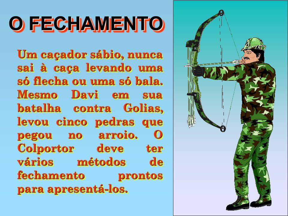 O FECHAMENTO O FECHAMENTO Um caçador sábio, nunca sai à caça levando uma só flecha ou uma só bala. Mesmo Davi em sua batalha contra Golias, levou cinc