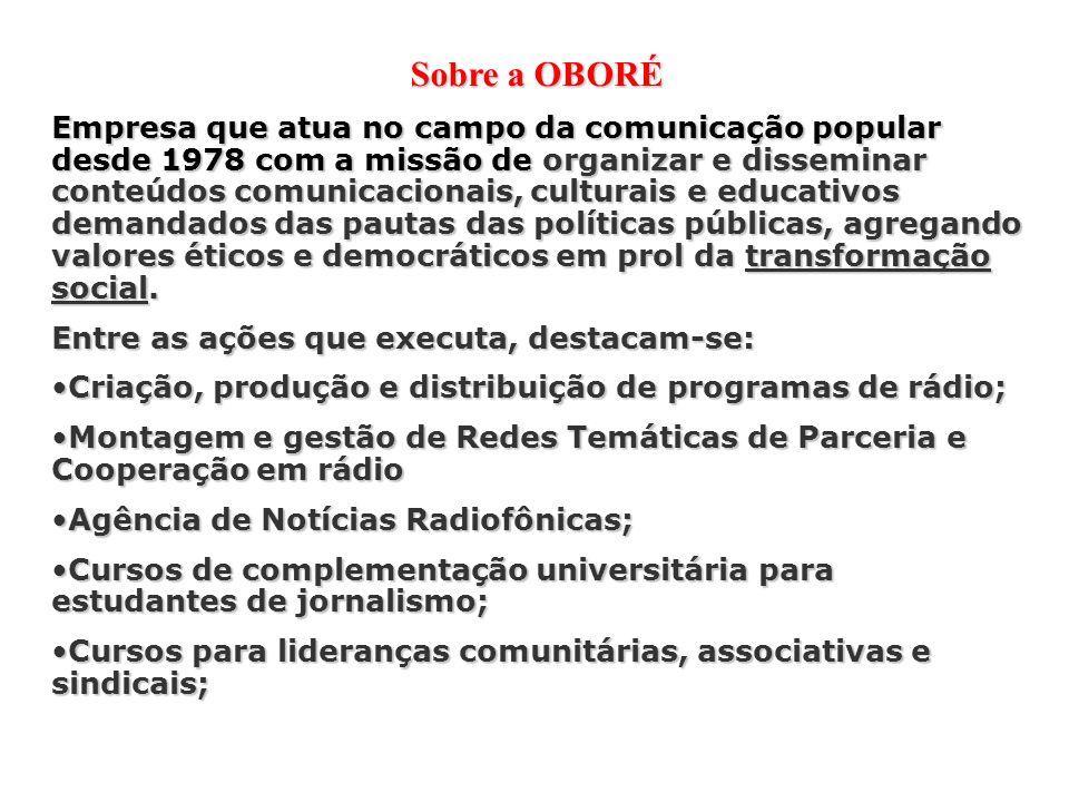 Sobre a OBORÉ Empresa que atua no campo da comunicação popular desde 1978 com a missão de organizar e disseminar conteúdos comunicacionais, culturais