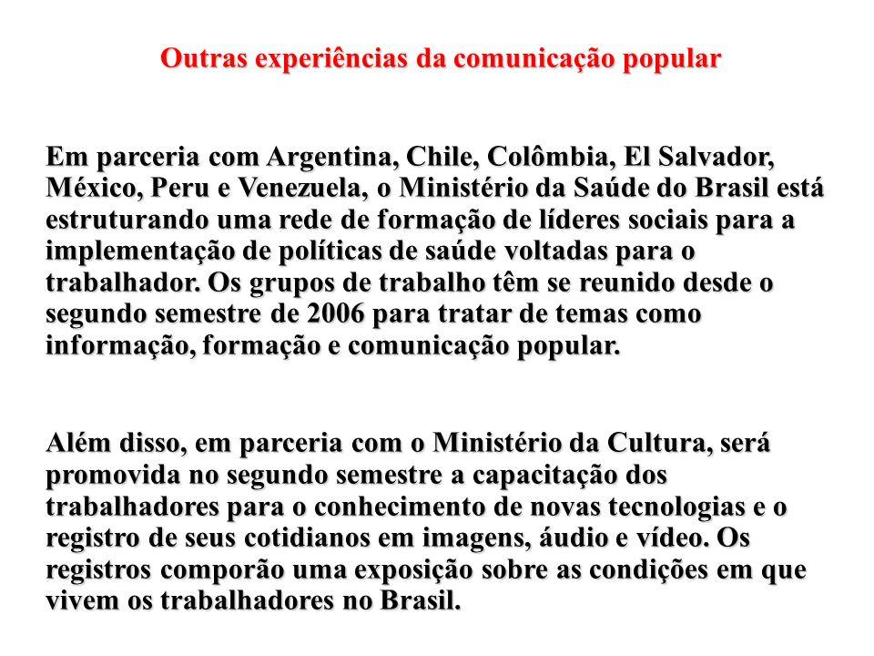 Outras experiências da comunicação popular Em parceria com Argentina, Chile, Colômbia, El Salvador, México, Peru e Venezuela, o Ministério da Saúde do