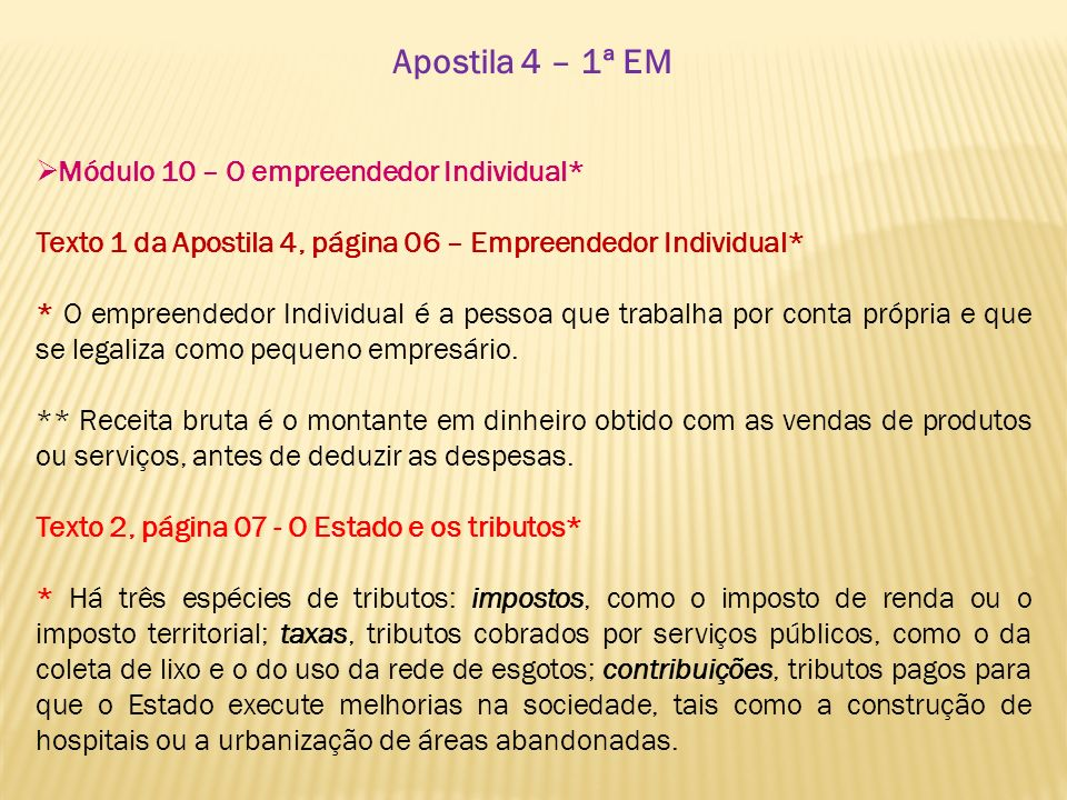 Apostila 4 – 1ª EM Módulo 10 – O empreendedor Individual* Texto 1 da Apostila 4, página 06 – Empreendedor Individual* * O empreendedor Individual é a