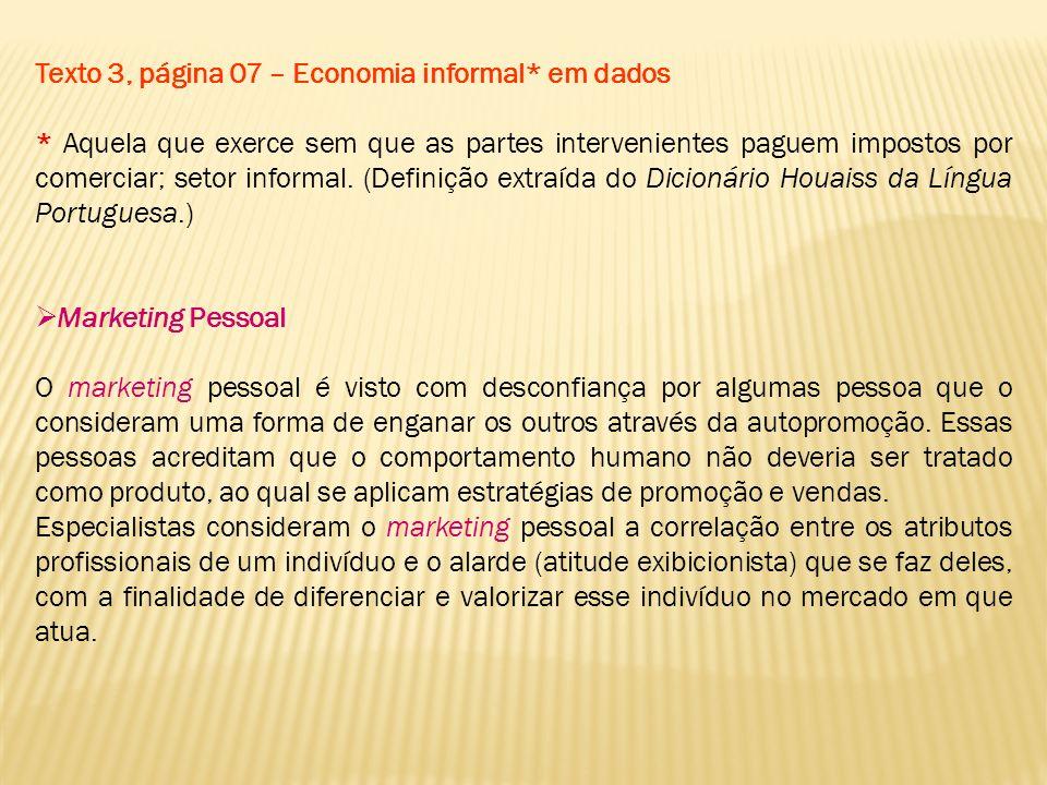 Texto 3, página 07 – Economia informal* em dados * Aquela que exerce sem que as partes intervenientes paguem impostos por comerciar; setor informal. (