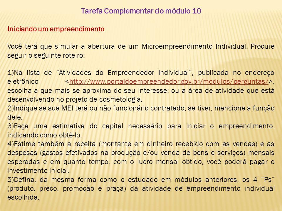 Tarefa Complementar do módulo 10 Iniciando um empreendimento Você terá que simular a abertura de um Microempreendimento Individual. Procure seguir o s