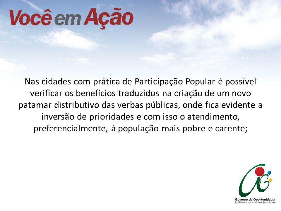 Nas cidades com prática de Participação Popular é possível verificar os benefícios traduzidos na criação de um novo patamar distributivo das verbas pú