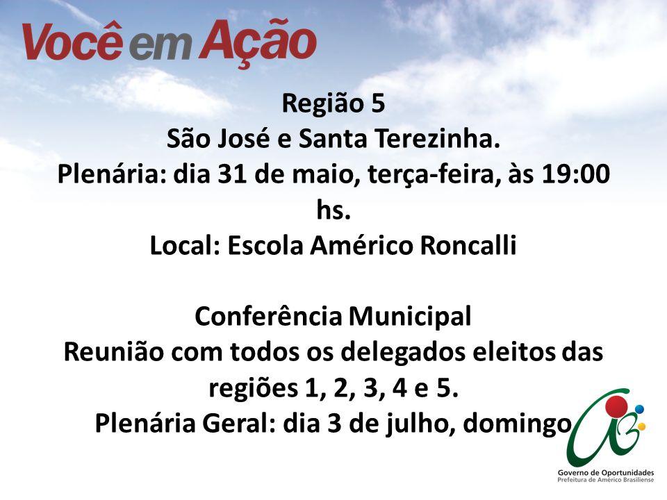 Região 5 São José e Santa Terezinha. Plenária: dia 31 de maio, terça-feira, às 19:00 hs. Local: Escola Américo Roncalli Conferência Municipal Reunião