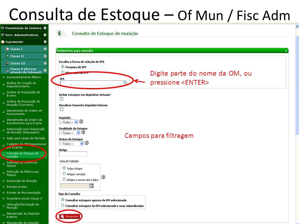 Campos para filtragem Digite parte do nome da OM, ou pressione Consulta de Estoque – Of Mun / Fisc Adm