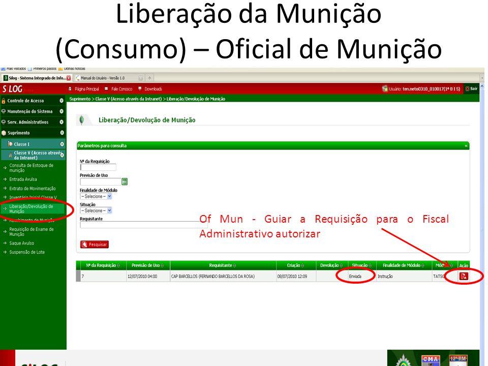 Of Mun - Guiar a Requisição para o Fiscal Administrativo autorizar Liberação da Munição (Consumo) – Oficial de Munição