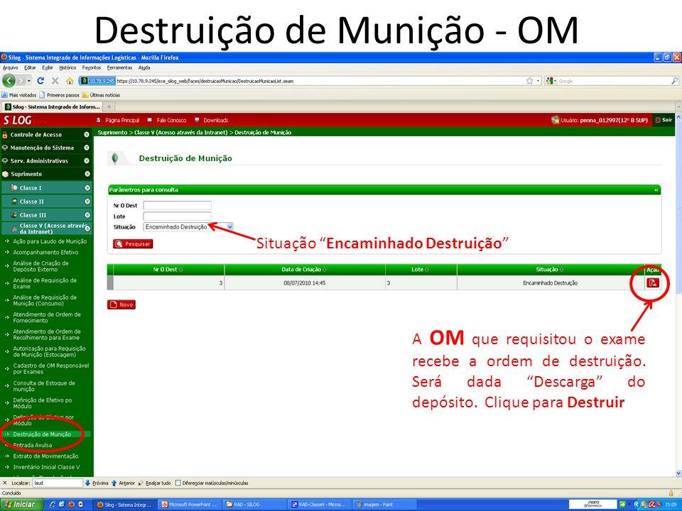 Destruição de Munição - OM Situação Encaminhado Destruição A OM que requisitou o exame recebe a ordem de destruição.
