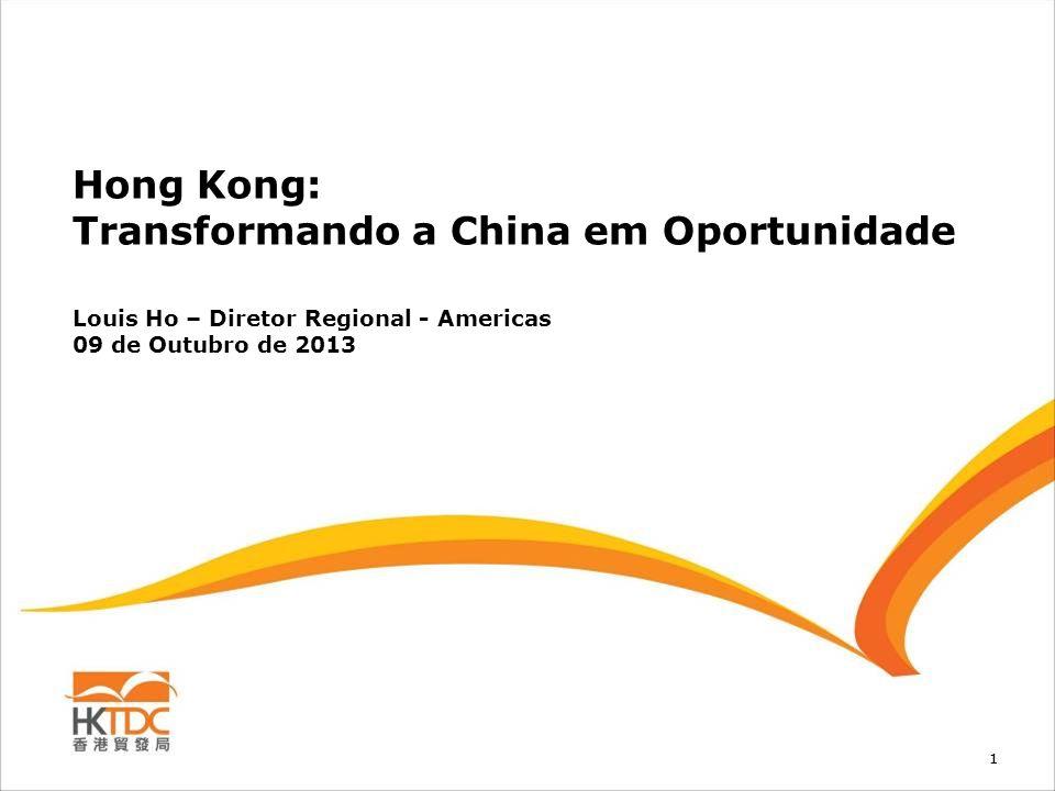 11 Hong Kong: Transformando a China em Oportunidade Louis Ho – Diretor Regional - Americas 09 de Outubro de 2013