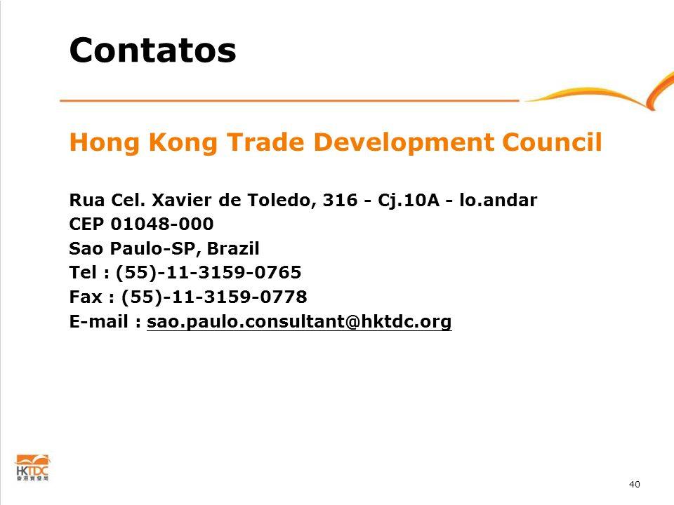 40 Contatos Hong Kong Trade Development Council Rua Cel. Xavier de Toledo, 316 - Cj.10A - lo.andar CEP 01048-000 Sao Paulo-SP, Brazil Tel : (55)-11-31