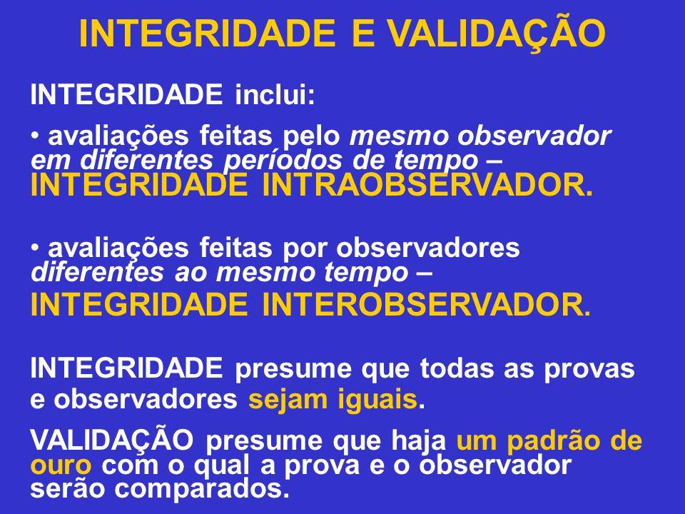 INTEGRIDADE E VALIDAÇÃO INTEGRIDADE inclui: avaliações feitas pelo mesmo observador em diferentes períodos de tempo – INTEGRIDADE INTRAOBSERVADOR. ava