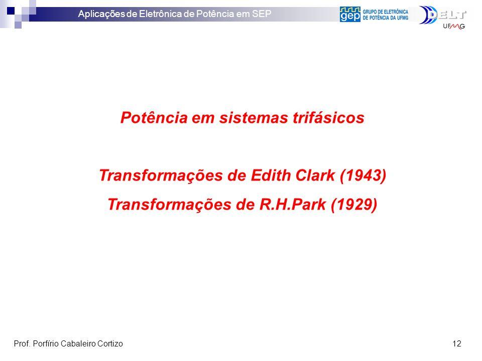 Aplicações de Eletrônica de Potência em SEP Prof. Porfírio Cabaleiro Cortizo 12 Potência em sistemas trifásicos Transformações de Edith Clark (1943) T