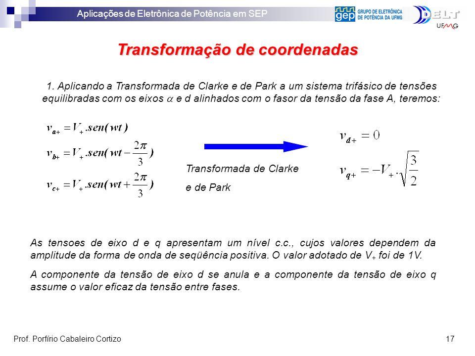 Aplicações de Eletrônica de Potência em SEP Prof. Porfírio Cabaleiro Cortizo 17 Transformação de coordenadas 1. Aplicando a Transformada de Clarke e d