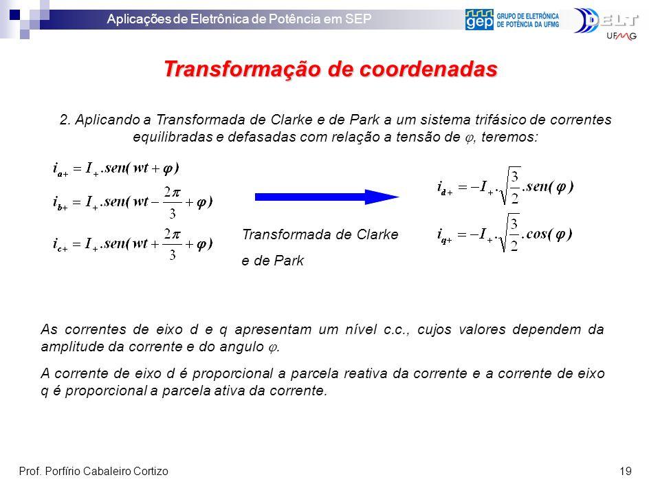 Aplicações de Eletrônica de Potência em SEP Prof. Porfírio Cabaleiro Cortizo 19 Transformação de coordenadas 2. Aplicando a Transformada de Clarke e d