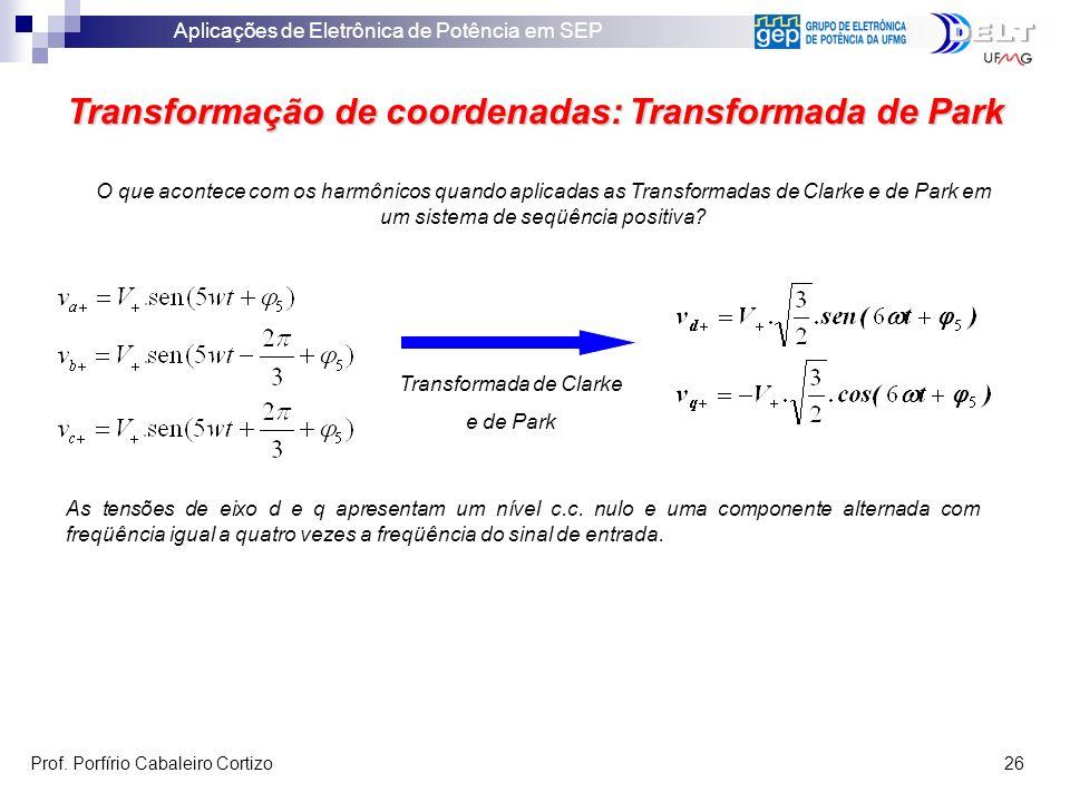 Aplicações de Eletrônica de Potência em SEP Prof. Porfírio Cabaleiro Cortizo 26 Transformação de coordenadas: Transformada de Park O que acontece com