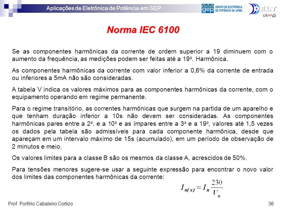 Aplicações de Eletrônica de Potência em SEP Prof. Porfírio Cabaleiro Cortizo 36 Norma IEC 6100 Se as componentes harmônicas da corrente de ordem super