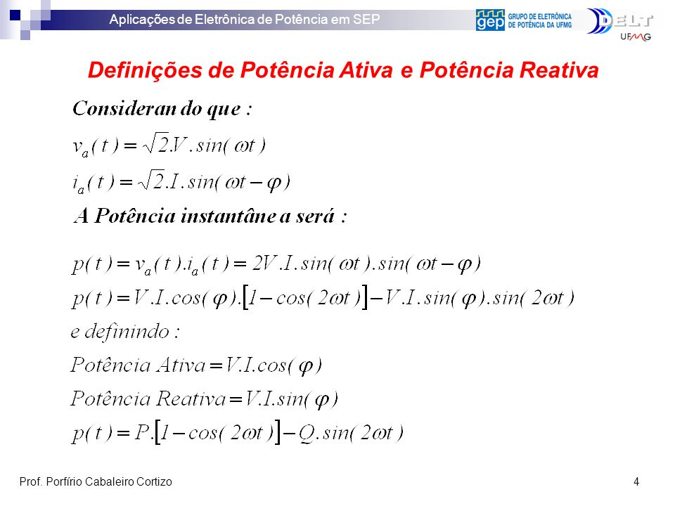 Aplicações de Eletrônica de Potência em SEP Prof. Porfírio Cabaleiro Cortizo 4 Definições de Potência Ativa e Potência Reativa
