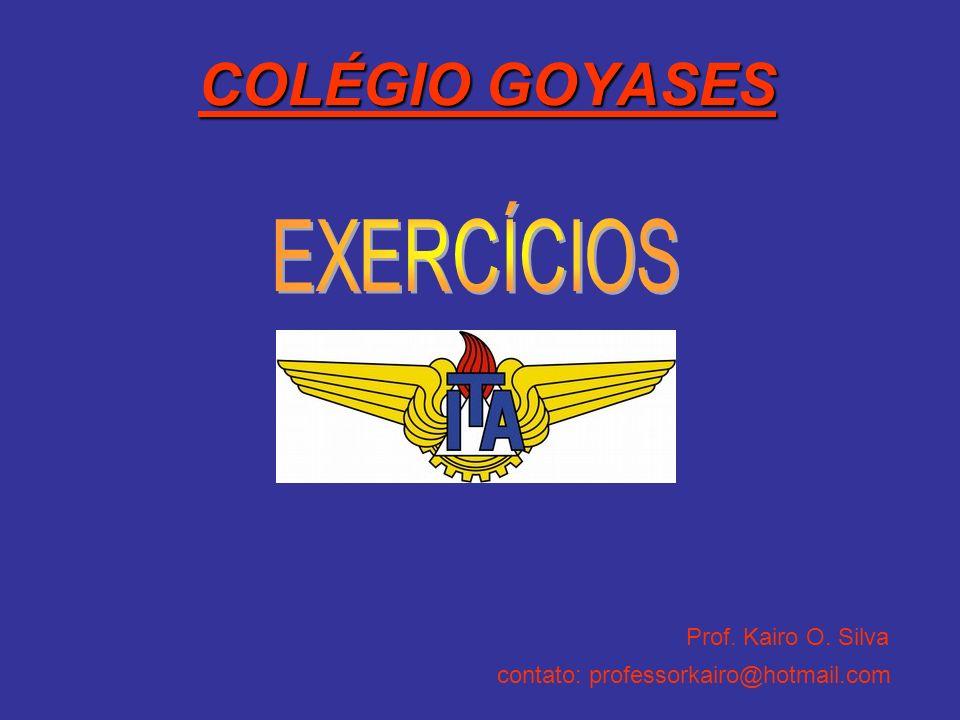 COLÉGIO GOYASES Prof. Kairo O. Silva contato: professorkairo@hotmail.com