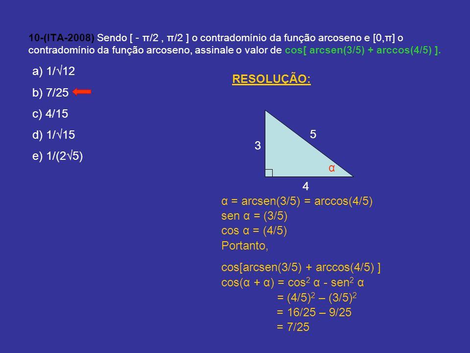 10-(ITA-2008) Sendo [ - π/2, π/2 ] o contradomínio da função arcoseno e [0,π] o contradomínio da função arcoseno, assinale o valor de cos[ arcsen(3/5)