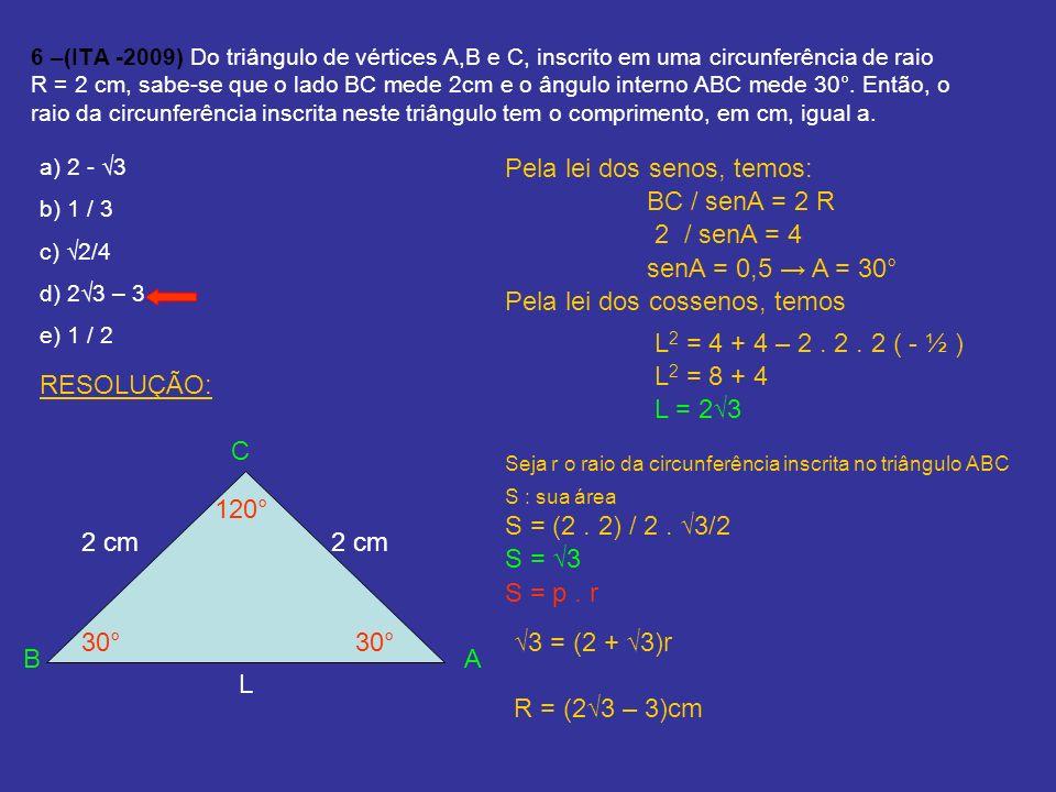 6 –(ITA -2009) Do triângulo de vértices A,B e C, inscrito em uma circunferência de raio R = 2 cm, sabe-se que o lado BC mede 2cm e o ângulo interno AB