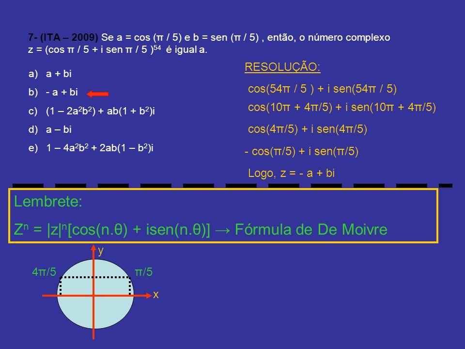 7- (ITA – 2009) Se a = cos (π / 5) e b = sen (π / 5), então, o número complexo z = (cos π / 5 + i sen π / 5 ) 54 é igual a. a)a + bi b)- a + bi c)(1 –