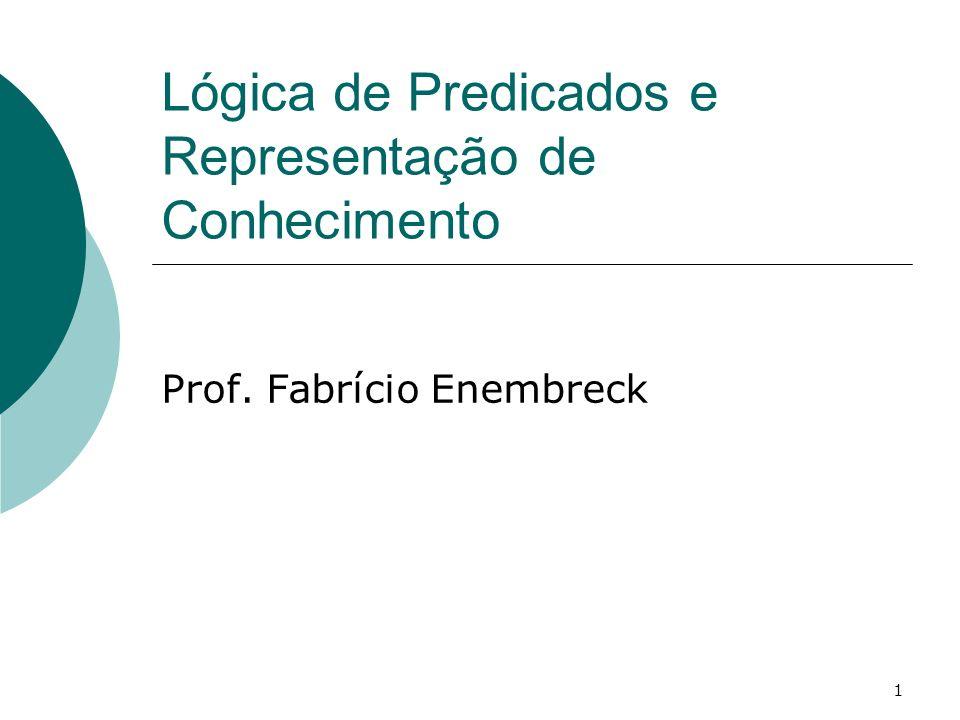 1 Lógica de Predicados e Representação de Conhecimento Prof. Fabrício Enembreck