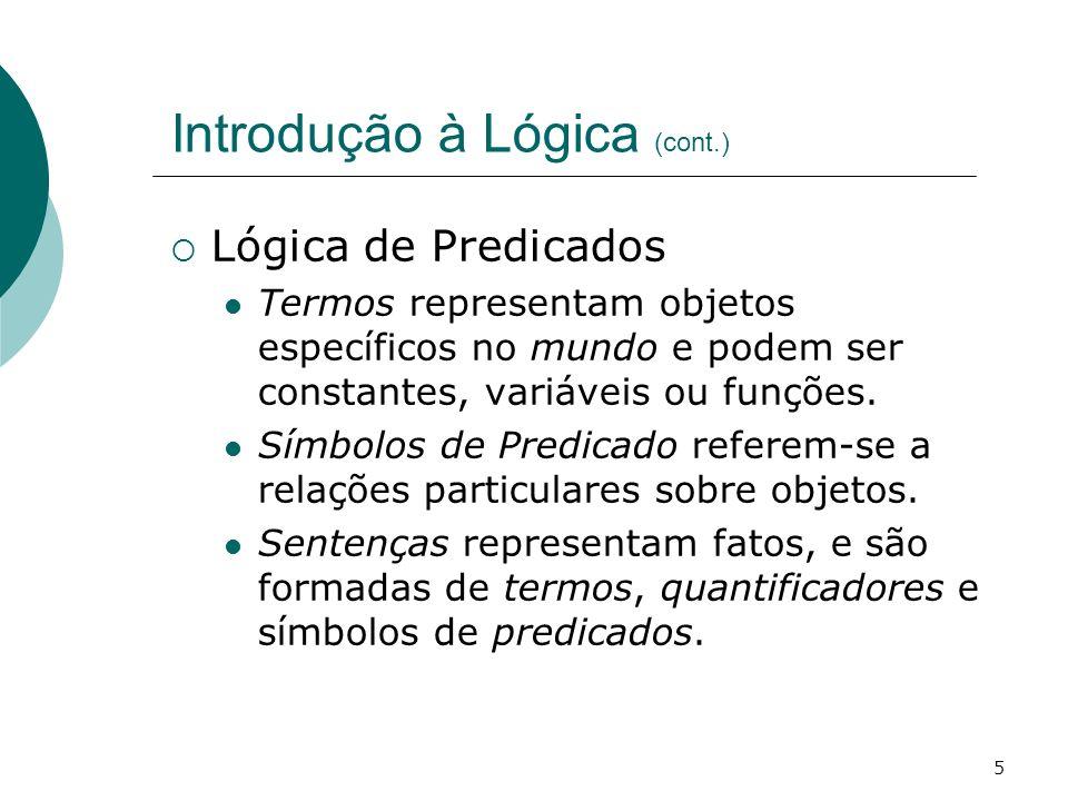 5 Introdução à Lógica (cont.) Lógica de Predicados Termos representam objetos específicos no mundo e podem ser constantes, variáveis ou funções.