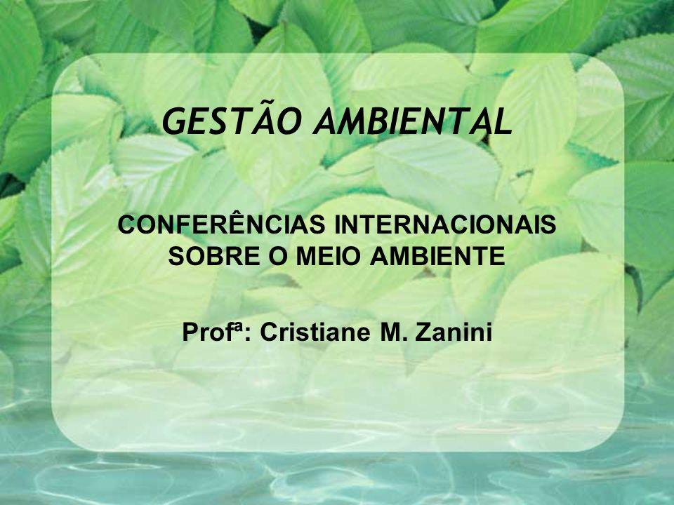 GESTÃO AMBIENTAL CONFERÊNCIAS INTERNACIONAIS SOBRE O MEIO AMBIENTE Profª: Cristiane M. Zanini
