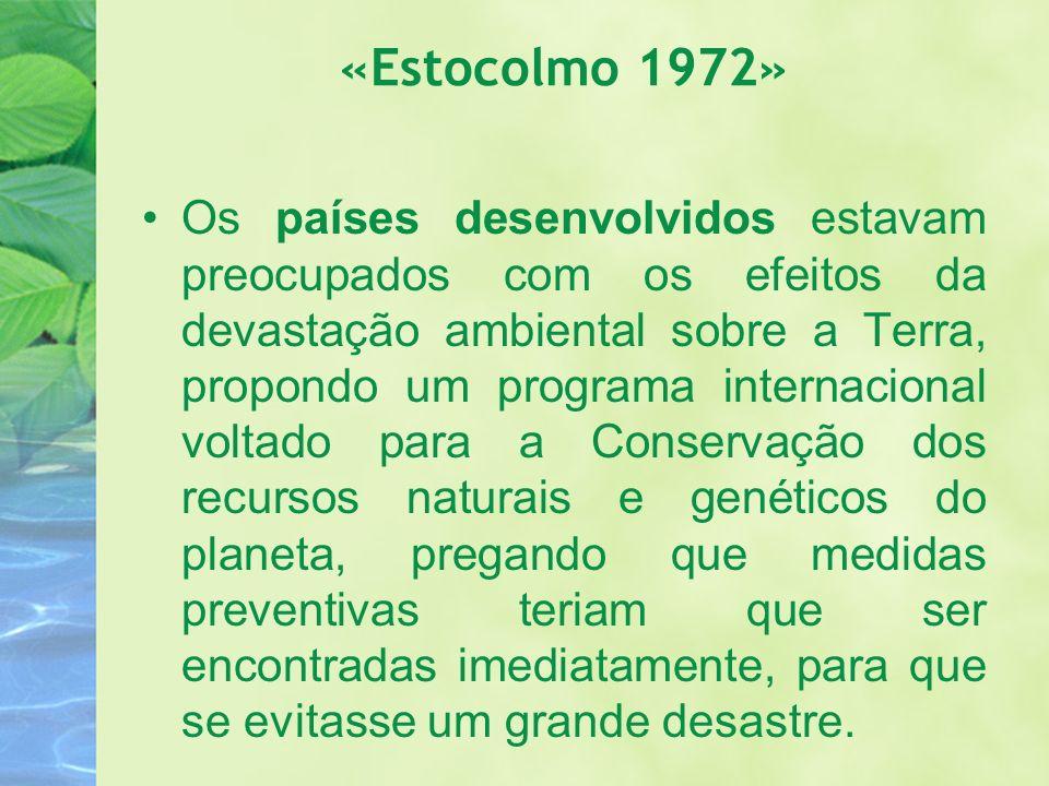 «Estocolmo 1972» Os países desenvolvidos estavam preocupados com os efeitos da devastação ambiental sobre a Terra, propondo um programa internacional