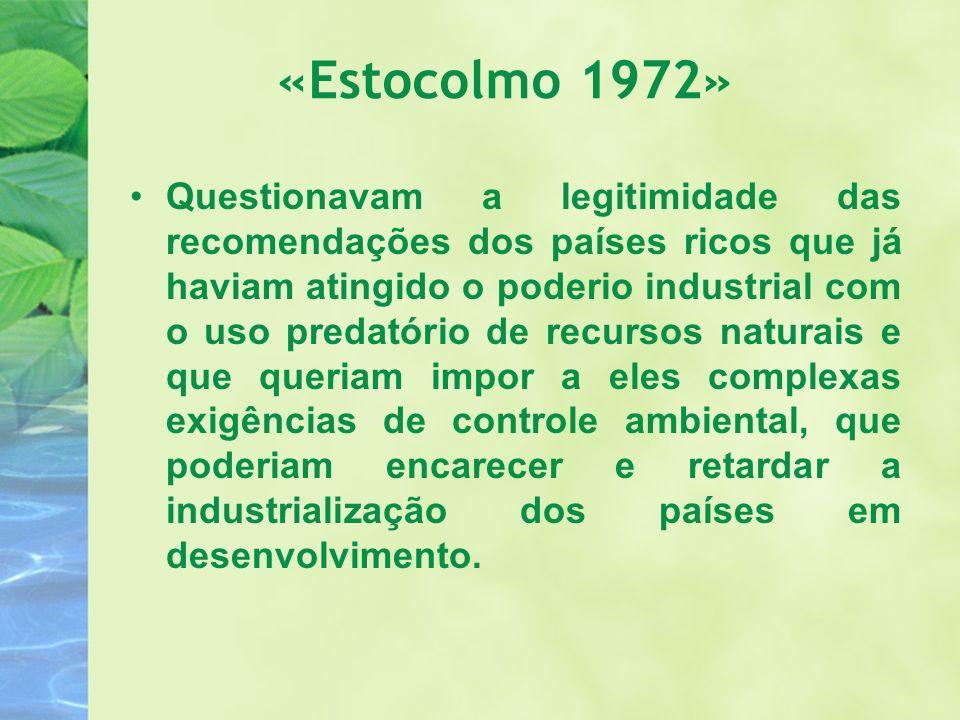 «Estocolmo 1972» Questionavam a legitimidade das recomendações dos países ricos que já haviam atingido o poderio industrial com o uso predatório de re