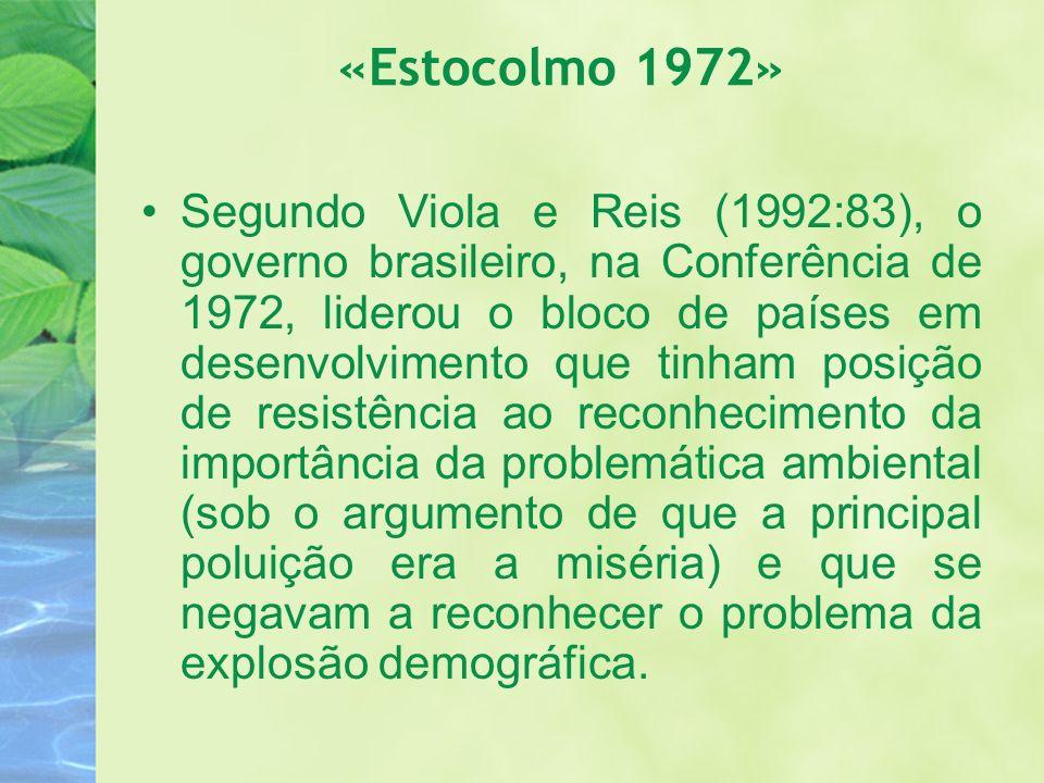 «Estocolmo 1972» Segundo Viola e Reis (1992:83), o governo brasileiro, na Conferência de 1972, liderou o bloco de países em desenvolvimento que tinham
