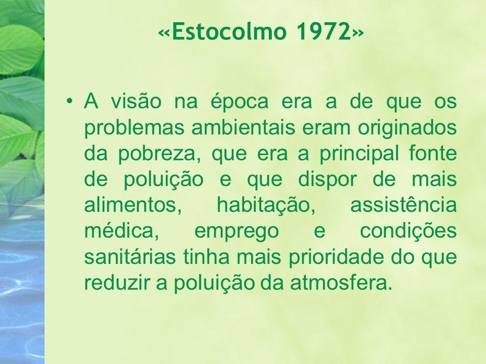 «Estocolmo 1972» A visão na época era a de que os problemas ambientais eram originados da pobreza, que era a principal fonte de poluição e que dispor