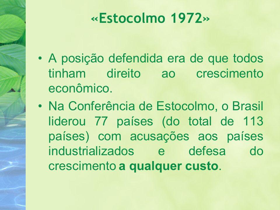 «Estocolmo 1972» A posição defendida era de que todos tinham direito ao crescimento econômico. Na Conferência de Estocolmo, o Brasil liderou 77 países