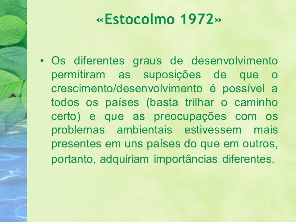 «Estocolmo 1972» Os diferentes graus de desenvolvimento permitiram as suposições de que o crescimento/desenvolvimento é possível a todos os países (ba