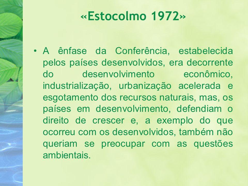 «Estocolmo 1972» A ênfase da Conferência, estabelecida pelos países desenvolvidos, era decorrente do desenvolvimento econômico, industrialização, urba