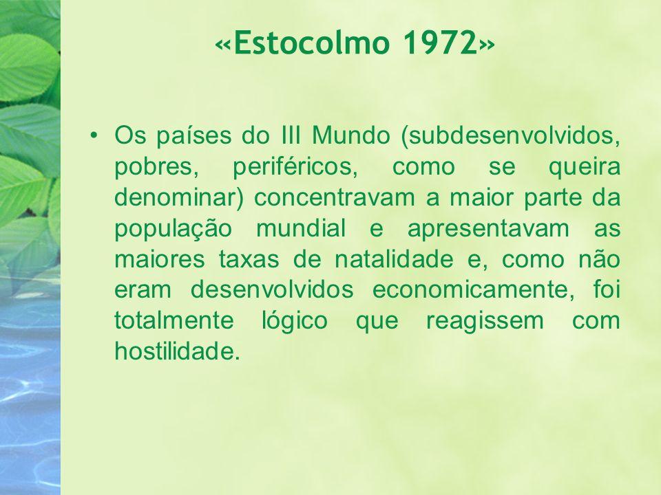 «Estocolmo 1972» Os países do III Mundo (subdesenvolvidos, pobres, periféricos, como se queira denominar) concentravam a maior parte da população mund