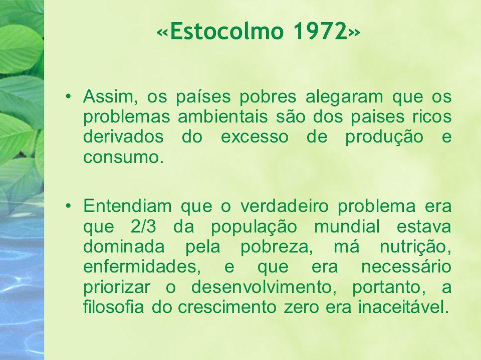«Estocolmo 1972» Assim, os países pobres alegaram que os problemas ambientais são dos paises ricos derivados do excesso de produção e consumo. Entendi