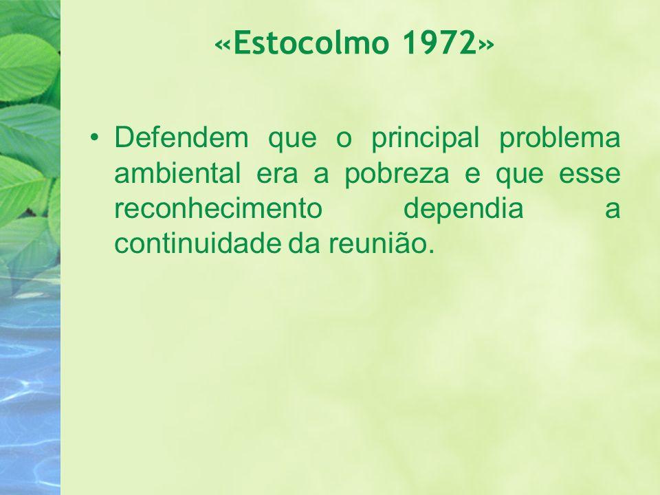 «Estocolmo 1972» Defendem que o principal problema ambiental era a pobreza e que esse reconhecimento dependia a continuidade da reunião.