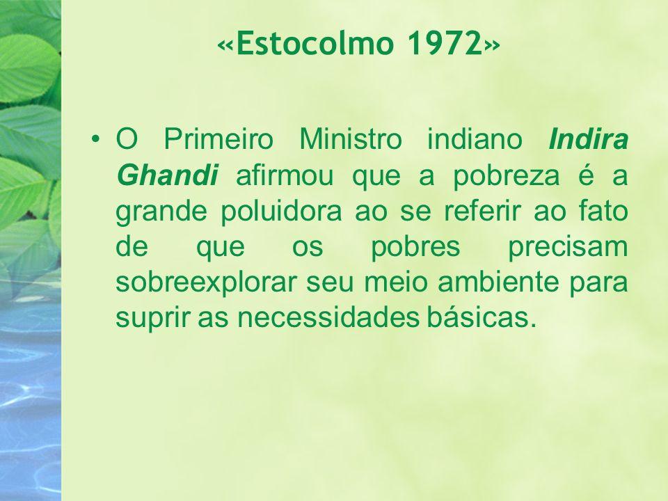 «Estocolmo 1972» O Primeiro Ministro indiano Indira Ghandi afirmou que a pobreza é a grande poluidora ao se referir ao fato de que os pobres precisam