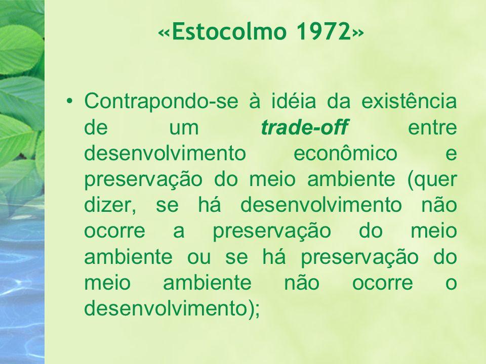 «Estocolmo 1972» Contrapondo-se à idéia da existência de um trade-off entre desenvolvimento econômico e preservação do meio ambiente (quer dizer, se h