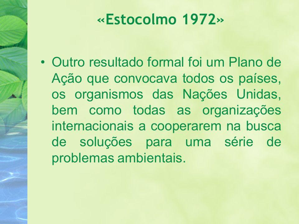 «Estocolmo 1972» Outro resultado formal foi um Plano de Ação que convocava todos os países, os organismos das Nações Unidas, bem como todas as organiz