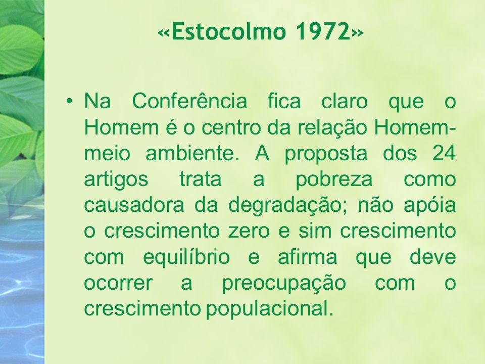 «Estocolmo 1972» Na Conferência fica claro que o Homem é o centro da relação Homem- meio ambiente. A proposta dos 24 artigos trata a pobreza como caus