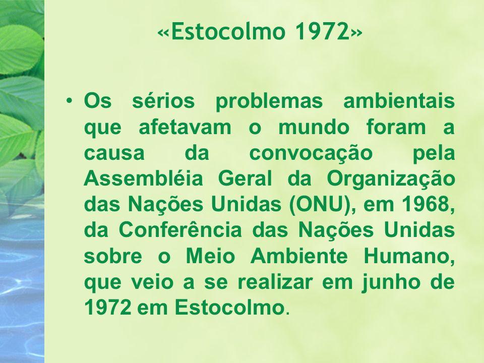 «Estocolmo 1972» Os sérios problemas ambientais que afetavam o mundo foram a causa da convocação pela Assembléia Geral da Organização das Nações Unida