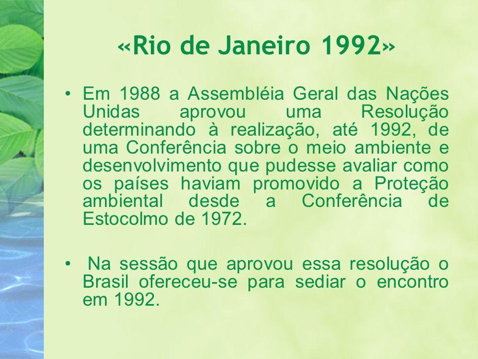«Rio de Janeiro 1992» Em 1988 a Assembléia Geral das Nações Unidas aprovou uma Resolução determinando à realização, até 1992, de uma Conferência sobre