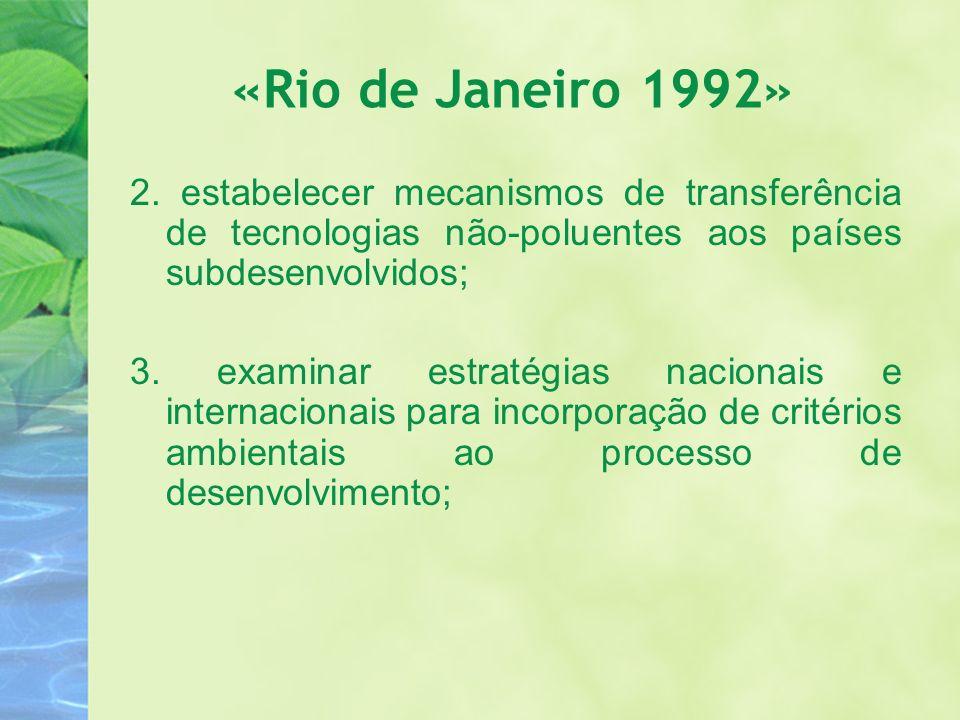 «Rio de Janeiro 1992» 2. estabelecer mecanismos de transferência de tecnologias não-poluentes aos países subdesenvolvidos; 3. examinar estratégias nac