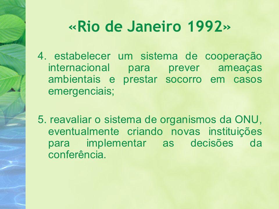 «Rio de Janeiro 1992» 4. estabelecer um sistema de cooperação internacional para prever ameaças ambientais e prestar socorro em casos emergenciais; 5.